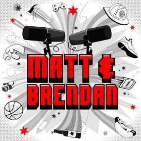 Matt & Brendan Show